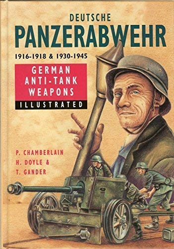 Deutche Panzerabwehr 1916 - 1918 and 1930 - 1945, German Anti-Tank Weapons: Peter Chamberlain, ...