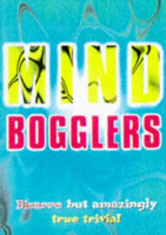 9781899712441: Mind Bogglers: Bizarre but Amazingly True Trivia!