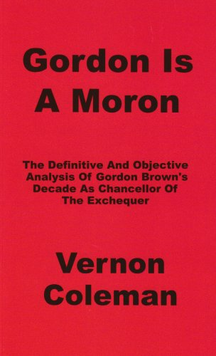 Gordon is a Moron: The Definitive and Objective Analysis of Gordon Brown's Decade as Chancellor of the Exchequer (189972608X) by Coleman, Vernon