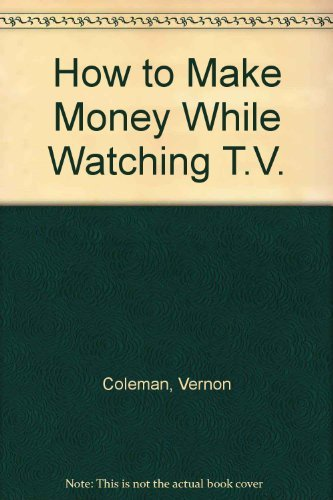 How to Make Money While Watching T.V. (1899726306) by Coleman, Vernon