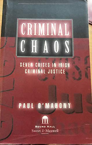 9781899738403: Criminal Chaos: Seven Crises in Irish Criminal Justice