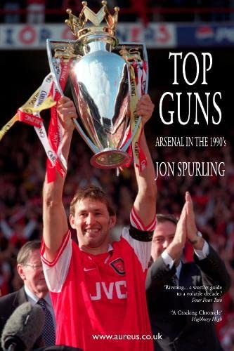 Top Guns: Arsenal in the 1990's: Spurling, Jon