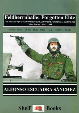 9781899765669: Feldherrnhalle: Forgotten Elite - The Panzerkorps Feldherrnhalle and Antecedent Formations, Eastern and Other Fronts, 1942-43 (Stahlhelm)