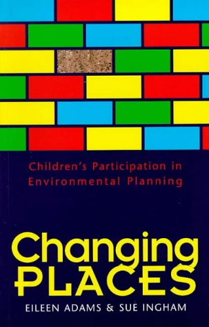 Changing Places: Children's Participation in Environmental Planning (9781899783007) by Eileen Adams; Sue Ingham