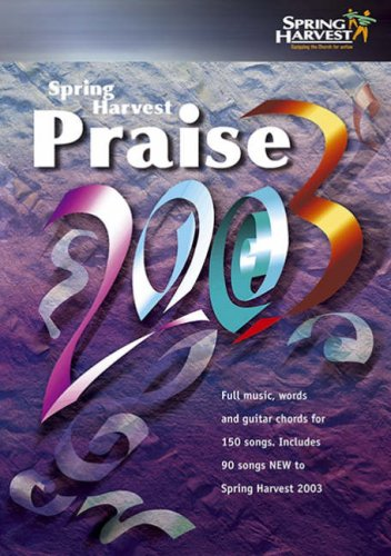 9781899788453: Spring Harvest Praise: Full Music, Words and Guitar Chords for 150 Songs Includes 90 Songs New to Spring Harvest 2003