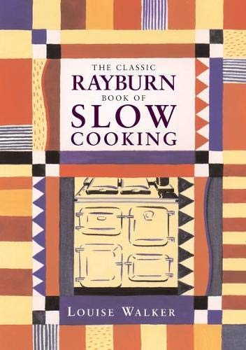 9781899791170: The Classic Rayburn Book of Slow Cooking (Aga and Range Cookbooks)