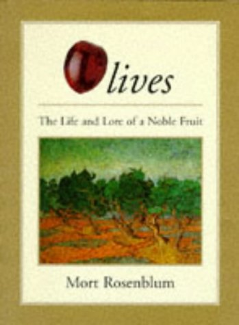 Olives, The Life and Lore of an Noble Fruit.