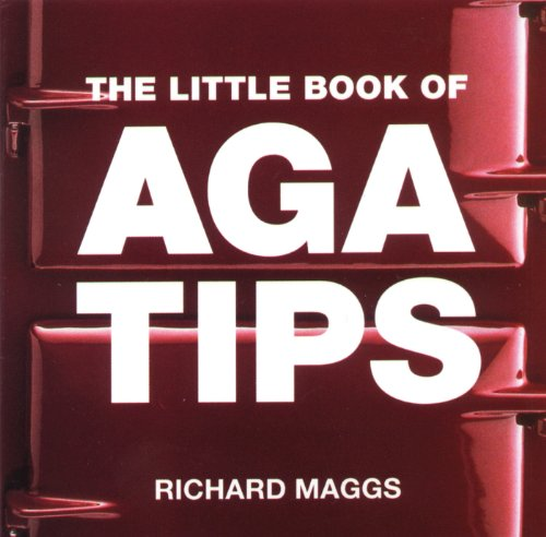 The Little Book of Aga Tips: Maggs, Richard
