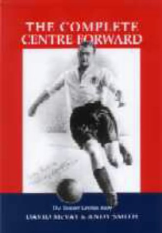 9781899807093: The Complete Centre Forward: The Authorised Biography of Tommy Lawton: The Story of Tommy Lawton