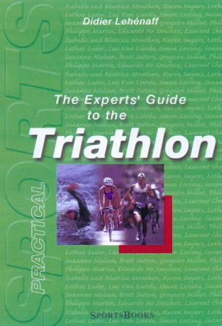 The Experts' Guide to the Triathlon: The Stars of the Sport Divulge Their Secrets: Lehenaff, ...