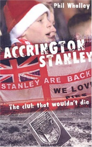 9781899807475: Accrington Stanley: The Club That Wouldn't Die