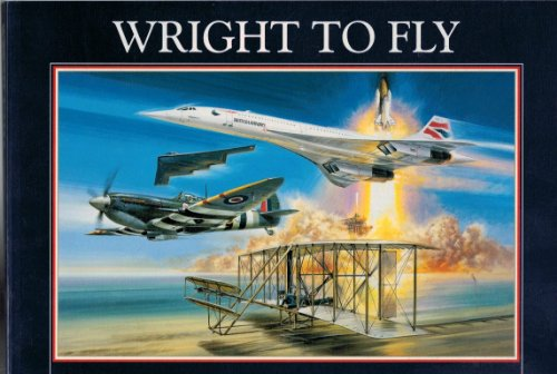 Wright to Fly: Celebrating 100 Years of Powered Flight (1899808817) by Peter R March