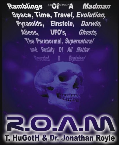 9781899820528: R.O.A.M.,Ramblings of A Madman - Space, Time, Travel, Evolution, Pyramids, Einstein, Darwin, Aliens, UFOs, Ghosts, The Paranormal, Supernatural and Reality of All Matter Revealed and Explained