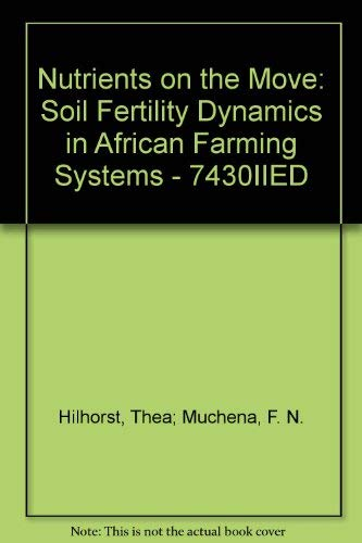 Nutrients on the Move: Soil Fertility Dynamics: Hilhorst, Thea; Muchena,