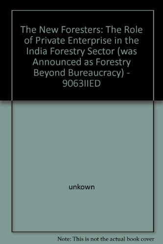 The New Foresters: The role of Private Enterprise in the Indian Forestry Sector: Saigal, Sushil; ...