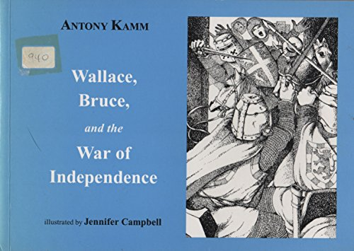 Wallace, Bruce and the War of Independence (1899827153) by Antony Kamm