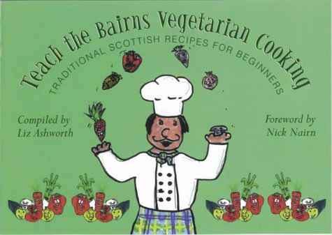 9781899827664: Teach the Bairns Scottish Vegetarian Cooking: Traditional Vegetarian Recipes for Beginners (Childrens Cooking)