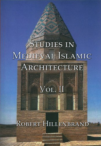 Studies in Medieval Islamic Architecture: Volume 2: Robert Hillenbrand