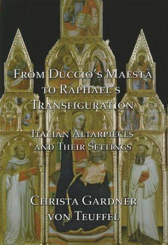 From Duccio's Maesta to Raphael's Transfiguration: Italian Altarpieces in Their Settings:...