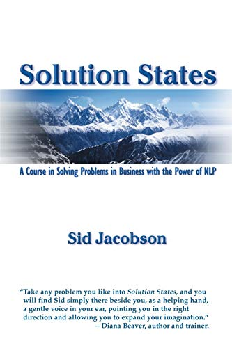 Solution States: A Course in Solving Problems in Business with the Power of NLP (1899836039) by Sid Jacobson; Sid Jacobson