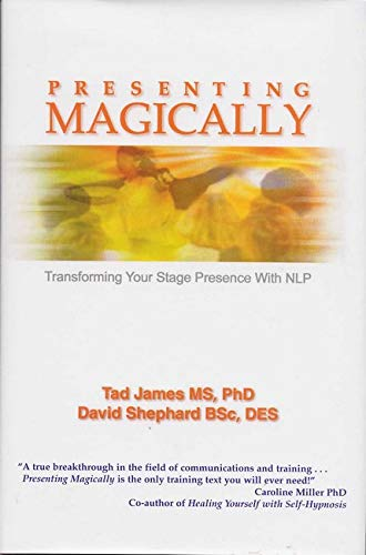 9781899836529: Presenting Magically: Transforming Your Stage Presence with NLP