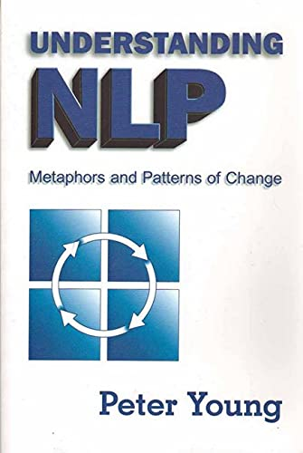 9781899836666: Understanding NLP: Metaphors and Patterns of Change