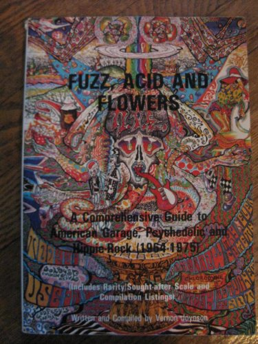 Fuzz, Acid and Flowers: Comprehensive Guide to American Garage, Psychedelic and Hippie-Rock: ...