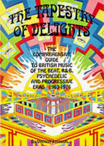 9781899855094: Tapestry of Delights: Update Section to 3r.e: Comprehensive Guide to British Music of the Beat, R & B, Psychedelic and Progressive Eras, 1963-76