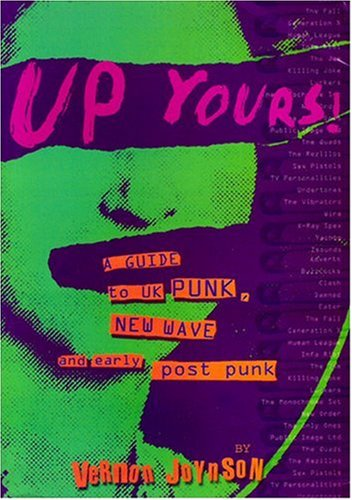 Up yours! : a guide to UK punk, New Wave and early post punk: Joynson, Vernon