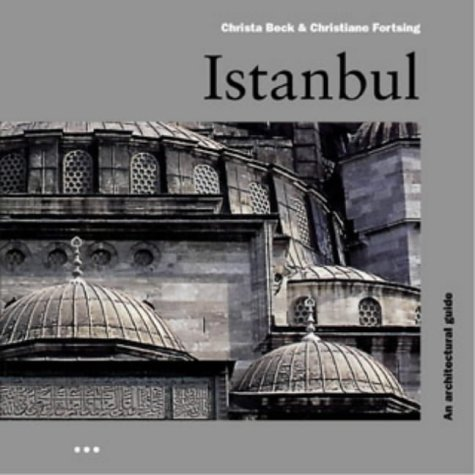 Istanbul: An Architectural Guide (Batsford Architecture): Beck, Christa, Fortsing, Christiane, ...