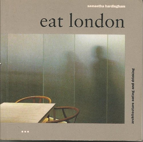 9781899858484: Eat London: Architecture, Eating, Drinking, First Edition