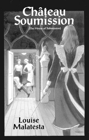 Chateau Soumission: The House of Submission &: Malatesta, Louise