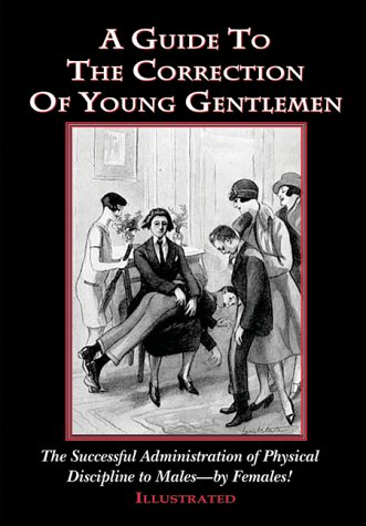 9781899861439: A Guide To The Correction Of Young Gentlemen: The Succesful Administration of Physical Discipline to Males - by Females!