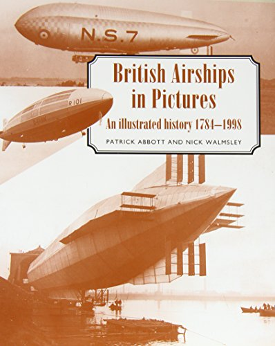 British Airships in Pictures: An Illustrated History 1784-1998: Abbott, Patrick;Walmsley, Nick