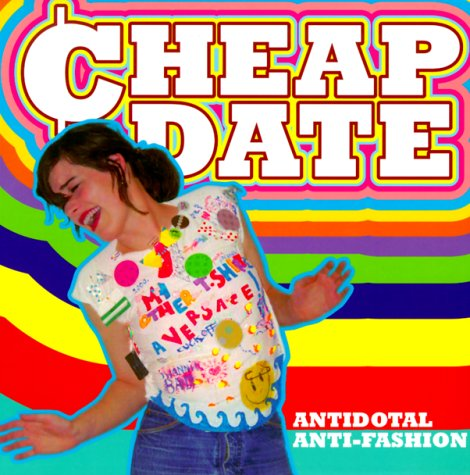 9781899866267: Cheap Date: Antidotal and Anti-fashion for a Secondhand State of Mind
