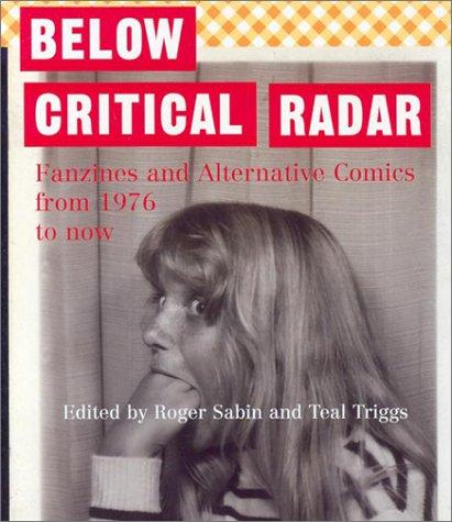Below Critical Radar: Fanzines and Alternative Comics From 1976 to Now