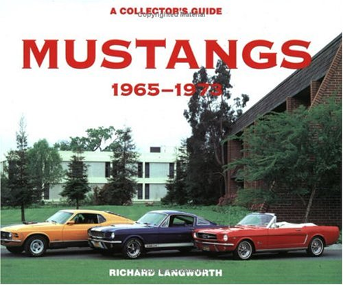 Mustangs 1965-1973: A Collector's Guide: Langworth, Richard