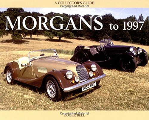 Morgans to 1997: A Collector's Guide (Collector's Guides) (1899870202) by Roger Bell