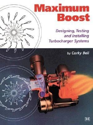 9781899870233: Maximum Boost: Designing, Testing, and Installing Turbocharger Systems