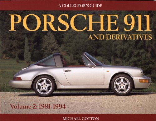 Porsche 911 and Derivatives, Volume 2: 1981-1994 (Collector's Guide) (9781899870493) by Michael Cotton
