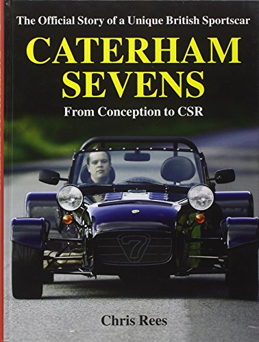 Caterham Sevens: The Official Story of a Unique British Sportscar from Conception to CSR (Marques &...