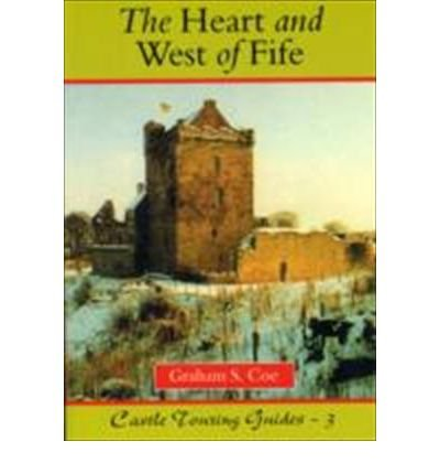 The Heart and West of Fife: Castle Touring Guides (Coe's Castles): Graham S. Coe