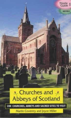 9781899874293: Churches and Abbeys of Scotland: 200 Churches, Abbeys, and Sacred Sites to Visit (Thistle Guide)