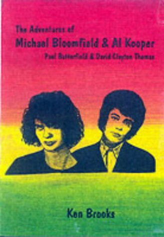 9781899882908: The Adventures of Mike Bloomfield and Al Kooper with Paul Butterfield and David Clayton Thomas