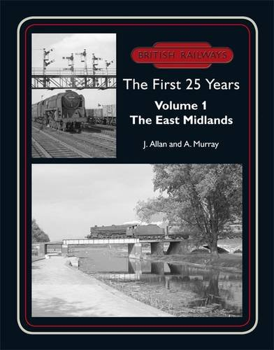 9781899889716: British Railways the First 25 Years: East Midlands v. 1
