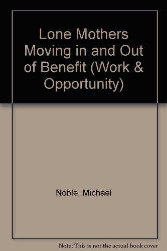 Lone Mothers Moving in and Out of Benefit (Work & Opportunity) (9781899987740) by Michael Noble; etc.