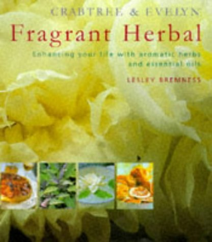 9781899988365: Crabtree & Evelyn fragrant herbal: enhancing your life with aromatic herbs and essential oils