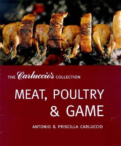 Meat, Poultry and Game (The Carluccio's Collection) (9781899988402) by Antonio; Priscilla Carluccio