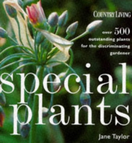 Special Plants : Over 500 Outstanding Plants for the Enthusiastic Gardener: Jane Taylor