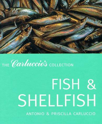 Fish and Shellfish (The Carluccio's Collection) (9781899988549) by Antonio Carluccio; Priscilla Carluccio